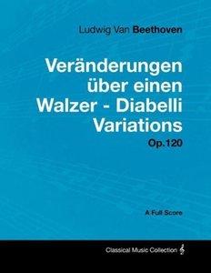 Ludwig Van Beethoven - Veränderungen über einen Walzer - Diabell