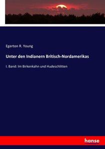 Unter den Indianern Britisch-Nordamerikas