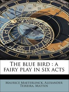 The blue bird : a fairy play in six acts