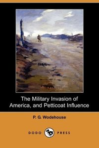 The Military Invasion of America, and Petticoat Influence (Dodo