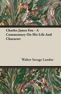 Charles James Fox - A Commentary on His Life and Character