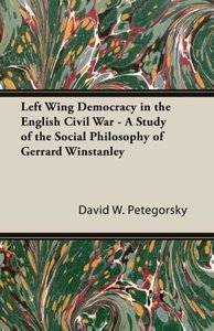 Left Wing Democracy in the English Civil War - A Study of the So