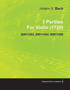 3 Partitas by Johann Sebastian Bach for Violin (1720) Bwv1002, B