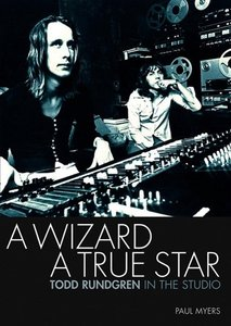 A Wizard, a True Star: Todd Rundgren in the Studio