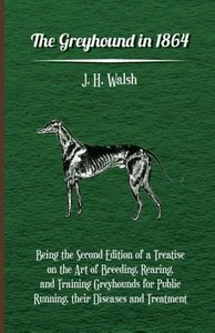 The Greyhound in 1864 - Being the Second Edition of a Treatise o