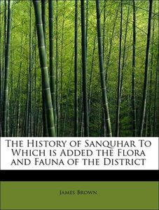The History of Sanquhar To Which is Added the Flora and Fauna of
