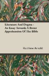 Literature And Dogma - An Essay Towards A Better Apprehension Of