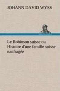 Le Robinson suisse ou Histoire d'une famille suisse naufragée