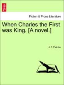 When Charles the First was King. [A novel.] VOL. I