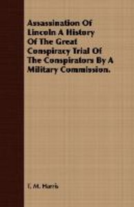 Assassination Of Lincoln A History Of The Great Conspiracy Trial