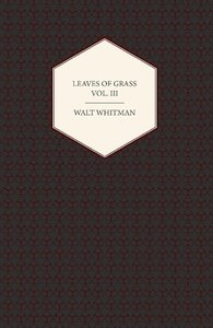 Leaves of Grass Vol. III - Including Variorum Readings, Together