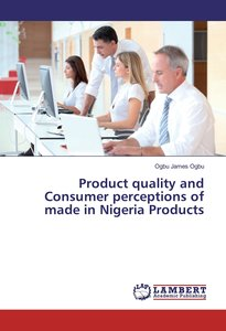 Product quality and Consumer perceptions of made in Nigeria Prod