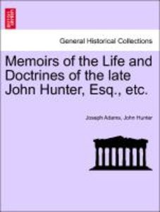 Memoirs of the Life and Doctrines of the late John Hunter, Esq.,