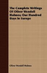 The Complete Writings Of Oliver Wendell Holmes; Our Hundred Days