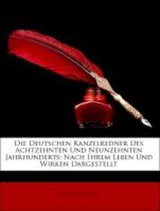 Die Deutschen Kanzelredner Des Achtzehnten Und Neunzehnten Jahrh
