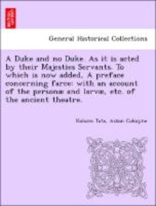 A Duke and no Duke. As it is acted by their Majesties Servants.