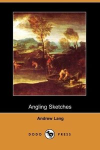 Angling Sketches (Dodo Press)