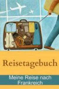 Reisetagebuch - Meine Reise Nach Frankreich
