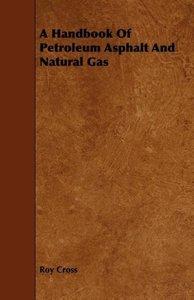 A Handbook Of Petroleum Asphalt And Natural Gas
