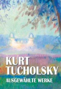 Kurt Tucholsky, Ausgewählte Werke