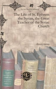 The Life of St. Ephrem the Syrian, the Great Teacher of the Syri