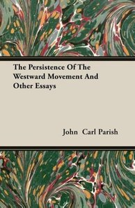 The Persistence Of The Westward Movement And Other Essays