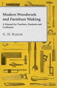 Modern Woodwork and Furniture Making - A Manual for Teachers, St