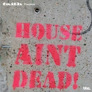Faith Presents House Aint Dead