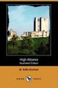 High Albania (Illustrated Edition) (Dodo Press)