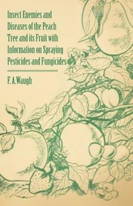 Insect Enemies and Diseases of the Peach Tree and its Fruit with