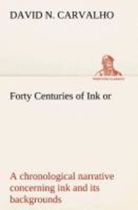 Forty Centuries of Ink or, a chronological narrative concerning