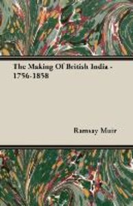 The Making Of British India - 1756-1858
