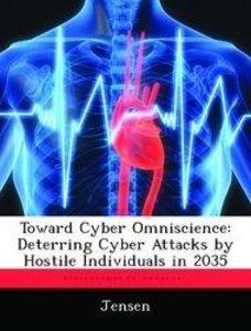 Toward Cyber Omniscience: Deterring Cyber Attacks by Hostile Ind