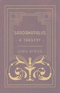 Sardanapalus - A Tragedy