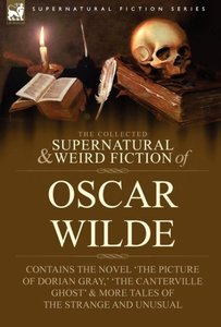 The Collected Supernatural & Weird Fiction of Oscar Wilde-Includ