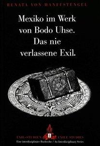 Mexiko im Werk von Bodo Uhse. Das nie verlassene Exil.