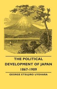 The Political Development of Japan 1867-1909