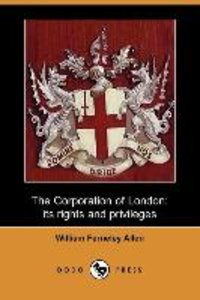The Corporation of London, Its Rights and Privileges (Dodo Press