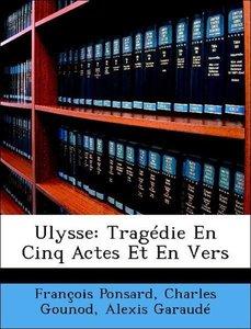 Ulysse: Tragédie En Cinq Actes Et En Vers