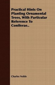 Practical Hints on Planting Ornamental Trees, with Particular Re