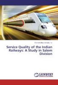 Service Quality of the Indian Railways: A Study in Salem Divisio
