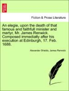 An elegie, upon the death of that famous and faithfull minister