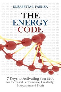 The Energy Code: 7 Keys to Activating Your DNA for Increased Pro