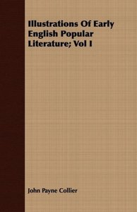 Illustrations Of Early English Popular Literature; Vol I