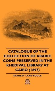 Catalogue of the Collection of Arabic Coins Preserved in the Khe