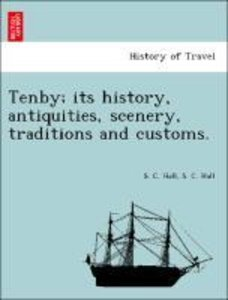 Tenby; its history, antiquities, scenery, traditions and customs