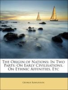 The Origin of Nations: In Two Parts: On Early Civilisations. On