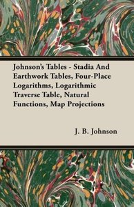 Johnson's Tables - Stadia and Earthwork Tables, Four-Place Logar