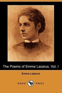 The Poems of Emma Lazarus, Vol. I (Dodo Press)