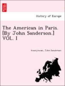 The American in Paris. [By John Sanderson.] VOL. I